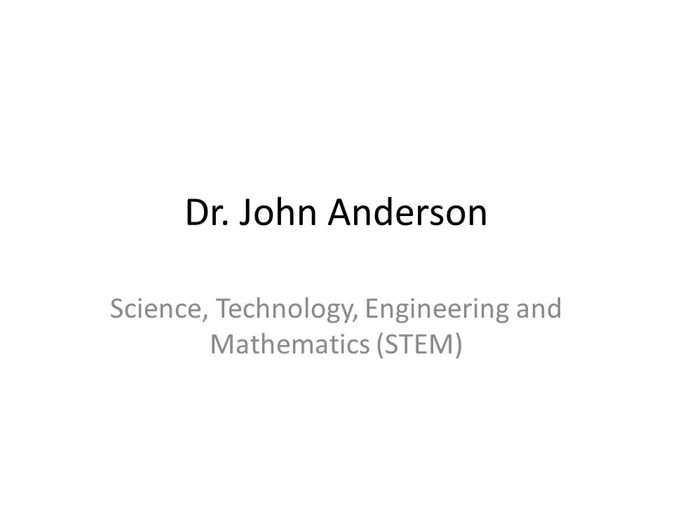Dr. John Anderson Science, Technology, Engineering and Mathematics (STEM)
