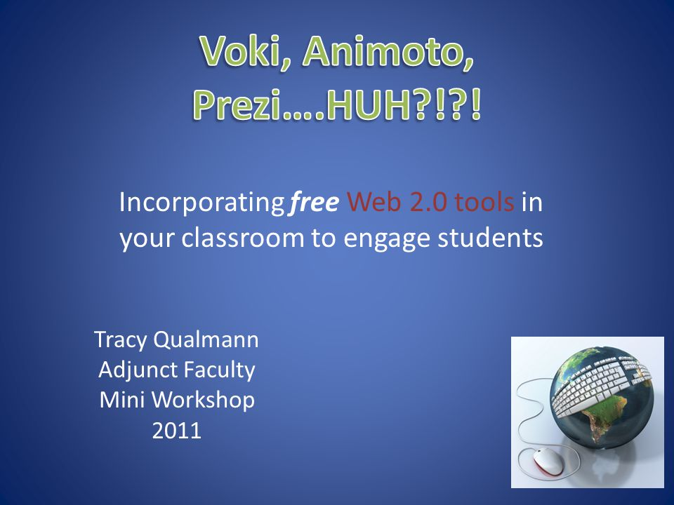 Incorporating free Web 2.0 tools in your classroom to engage students Tracy Qualmann Adjunct Faculty Mini Workshop 2011