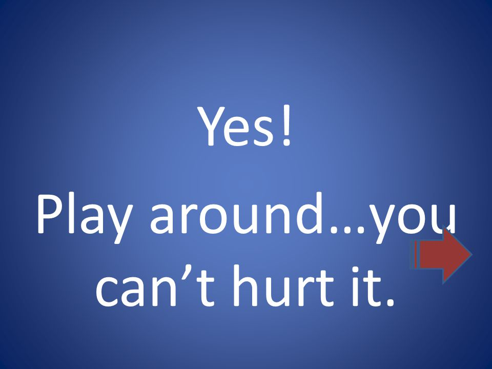Yes! Play around…you can't hurt it.