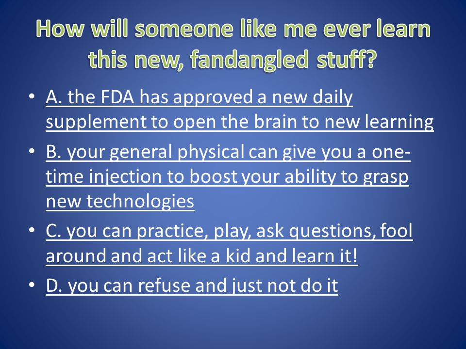 A. the FDA has approved a new daily supplement to open the brain to new learning A.
