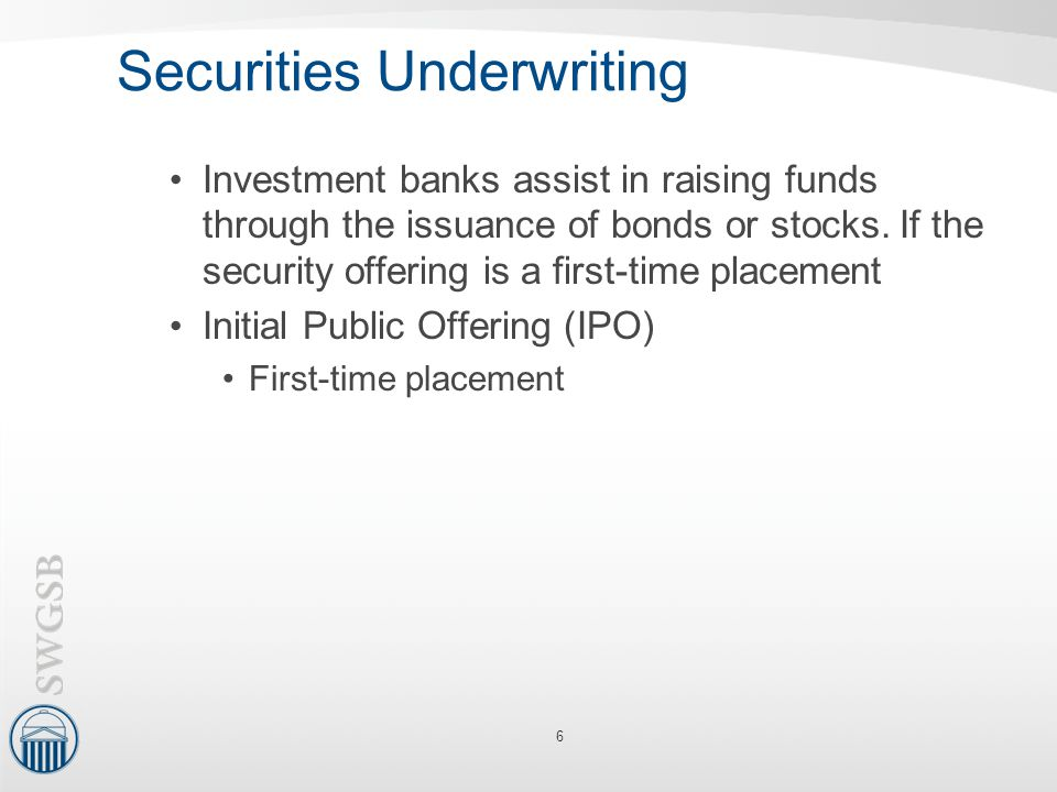 Securities Underwriting Investment banks assist in raising funds through the issuance of bonds or stocks. If the security offering is a first-time pla