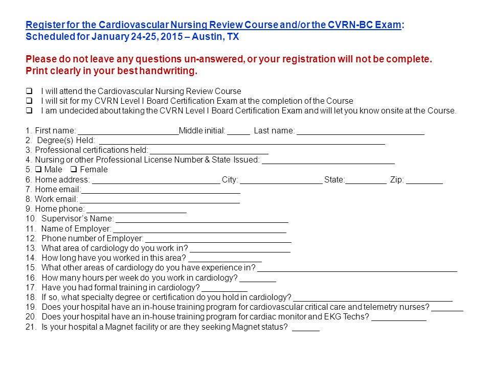Register for the Cardiovascular Nursing Review Course and/or the CVRN-BC Exam: Scheduled for January 24-25, 2015 – Austin, TX Please do not leave any questions un-answered, or your registration will not be complete.