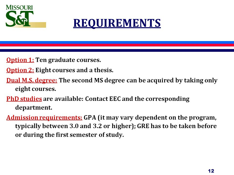 REQUIREMENTS Option 1: Ten graduate courses. Option 2: Eight courses and a thesis.