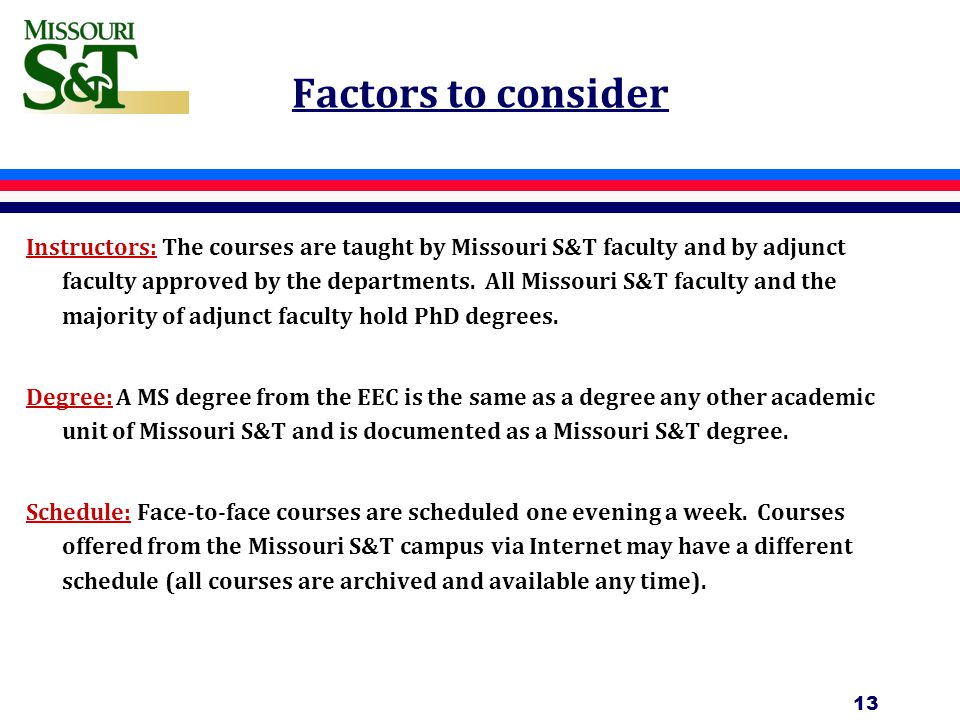 Factors to consider Instructors: The courses are taught by Missouri S&T faculty and by adjunct faculty approved by the departments.