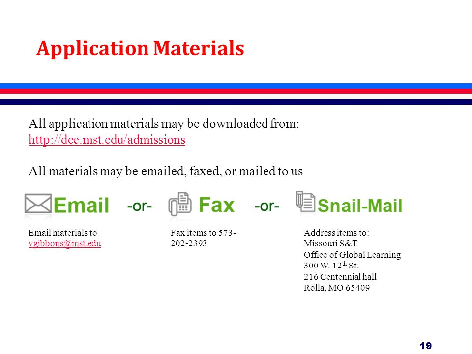19 Application Materials All application materials may be downloaded from: http://dce.mst.edu/admissions http://dce.mst.edu/admissions All materials may be emailed, faxed, or mailed to us Email materials to vgibbons@mst.edu vgibbons@mst.edu Fax items to 573- 202-2393 Address items to: Missouri S&T Office of Global Learning 300 W.