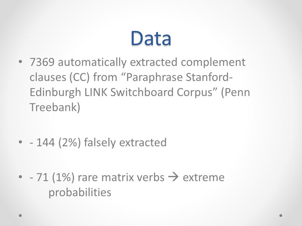 "Data 7369 automatically extracted complement clauses (CC) from ""Paraphrase Stanford- Edinburgh LINK Switchboard Corpus"" (Penn Treebank) - 144 (2%) fal"