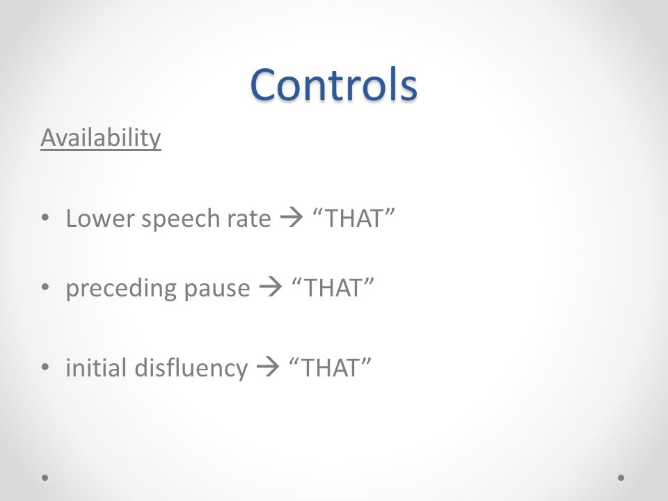 "Controls Availability Lower speech rate  ""THAT"" preceding pause  ""THAT"" initial disfluency  ""THAT"""