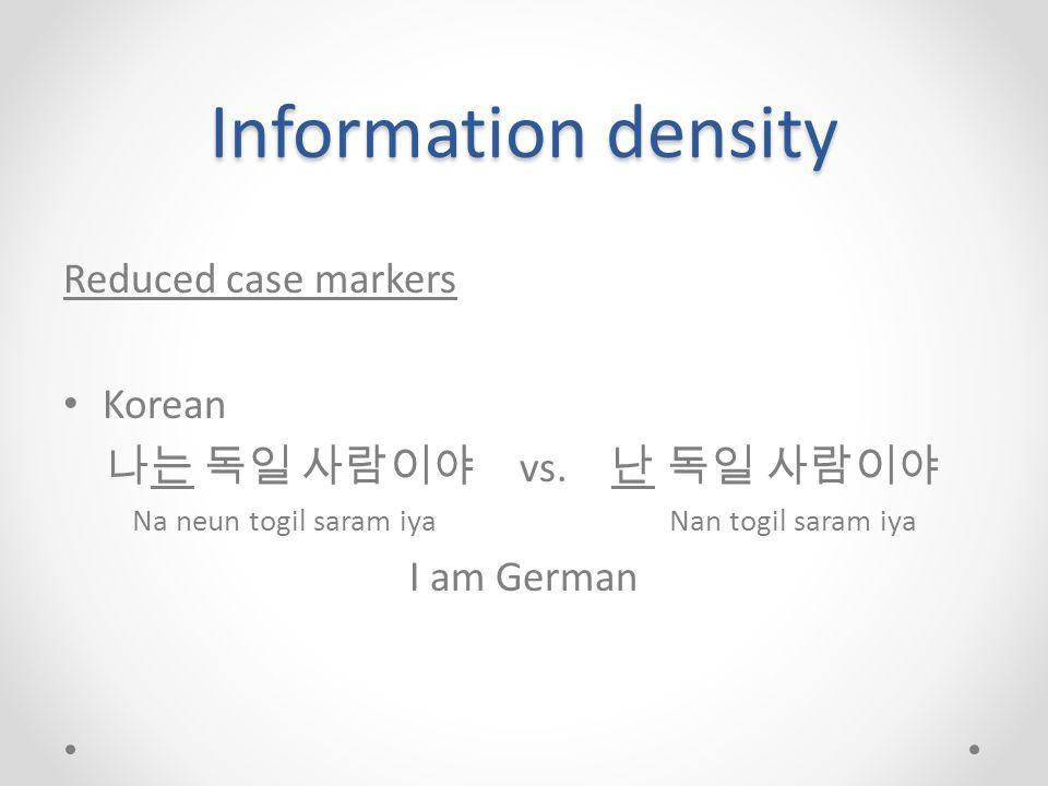 Information density Reduced case markers Korean 나는 독일 사람이야 vs.