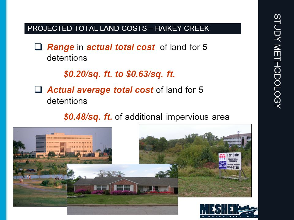 PROJECTED TOTAL LAND COSTS – HAIKEY CREEK  Range in actual total cost of land for 5 detentions $0.20/sq. ft. to $0.63/sq. ft.  Actual average total