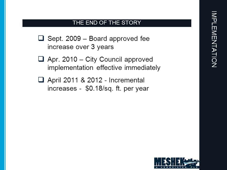 THE END OF THE STORY  Sept. 2009 – Board approved fee increase over 3 years  Apr. 2010 – City Council approved implementation effective immediately