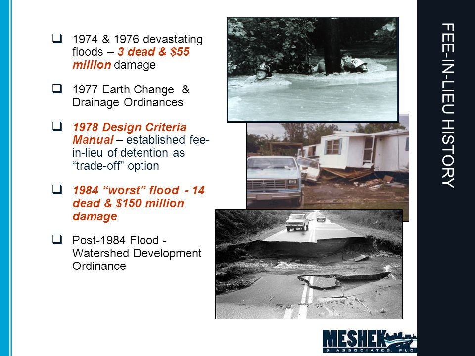 FEE-IN-LIEU HISTORY  1974 & 1976 devastating floods – 3 dead & $55 million damage  1977 Earth Change & Drainage Ordinances  1978 Design Criteria Ma