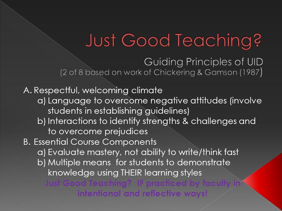 A.Respectful, welcoming climate a)Language to overcome negative attitudes (involve students in establishing guidelines) b)Interactions to identify strengths & challenges and to overcome prejudices B.Essential Course Components a)Evaluate mastery, not ability to write/think fast b)Multiple means for students to demonstrate knowledge using THEIR learning styles Just Good Teaching.