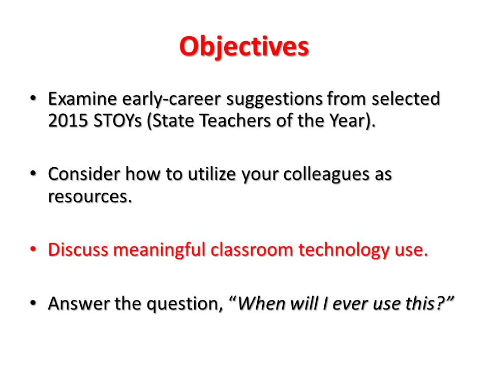 Objectives Examine early-career suggestions from selected 2015 STOYs (State Teachers of the Year).