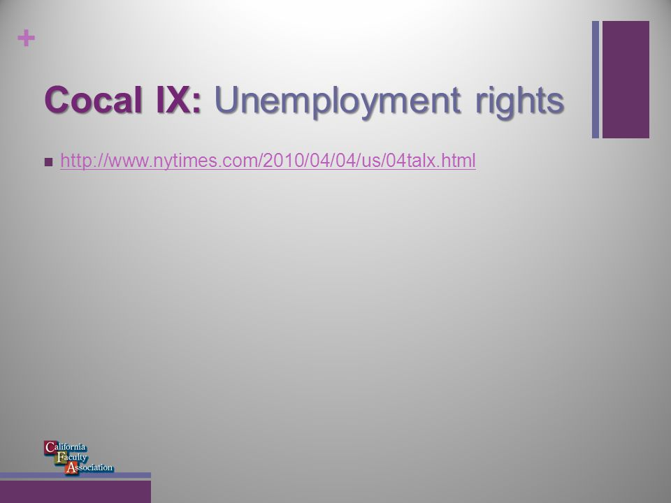 + Cocal IX: Unemployment rights http://www.nytimes.com/2010/04/04/us/04talx.html
