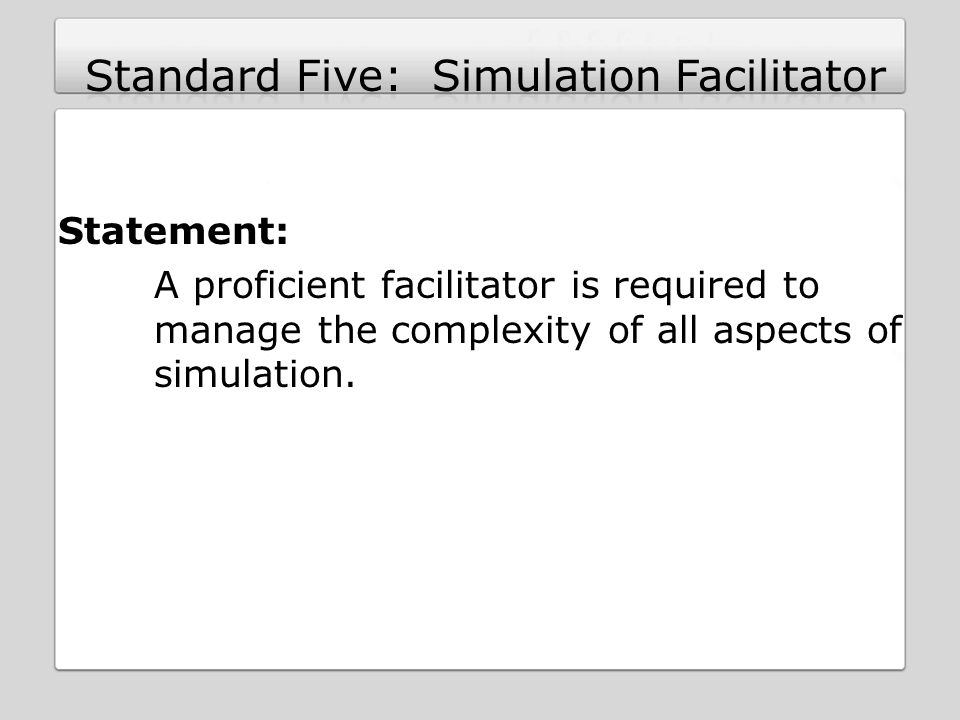 Statement: A proficient facilitator is required to manage the complexity of all aspects of simulation.