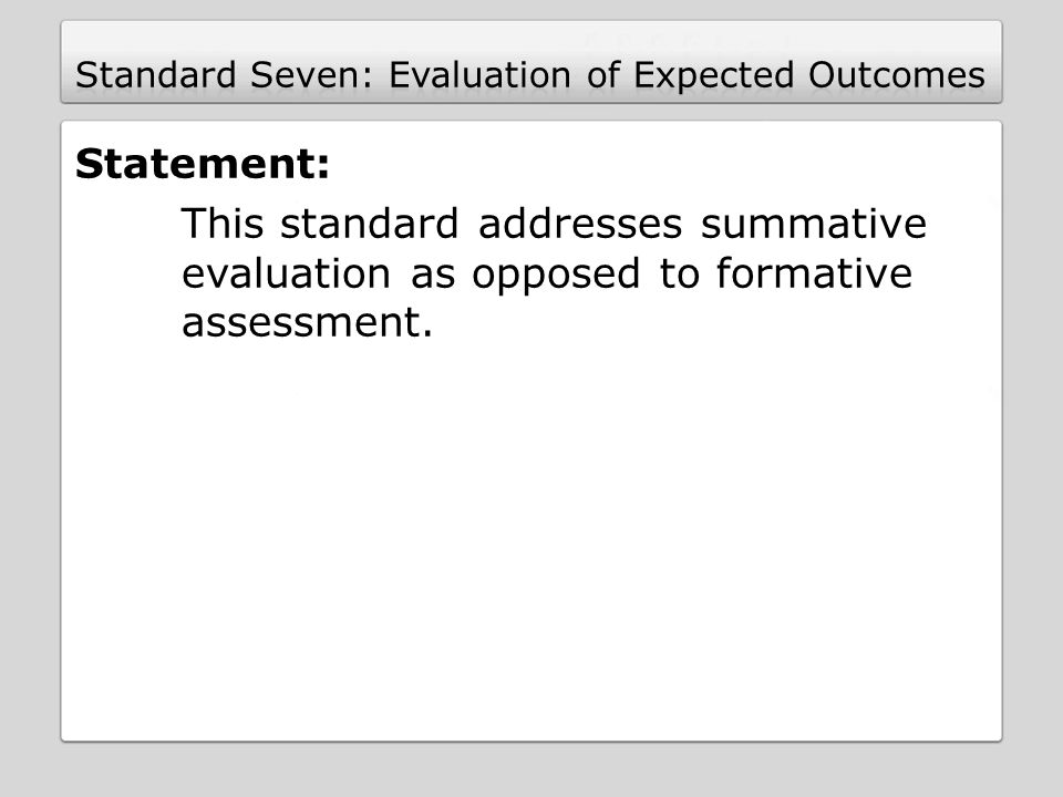 Statement: This standard addresses summative evaluation as opposed to formative assessment.