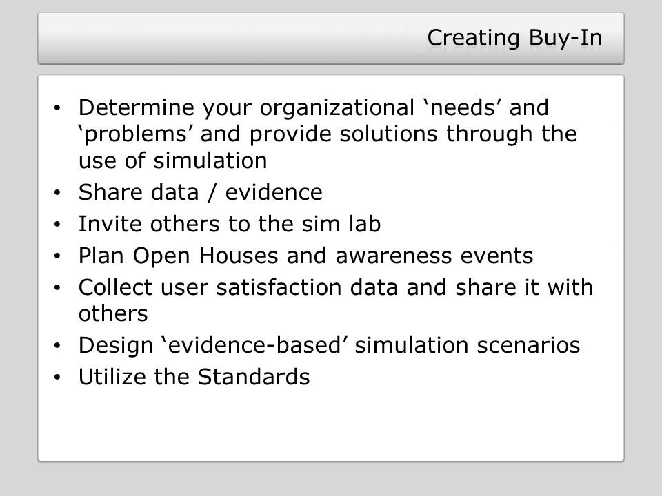 Determine your organizational 'needs' and 'problems' and provide solutions through the use of simulation Share data / evidence Invite others to the si
