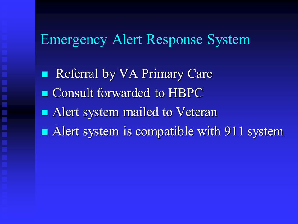 Emergency Alert Response System Referral by VA Primary Care Referral by VA Primary Care Consult forwarded to HBPC Consult forwarded to HBPC Alert syst