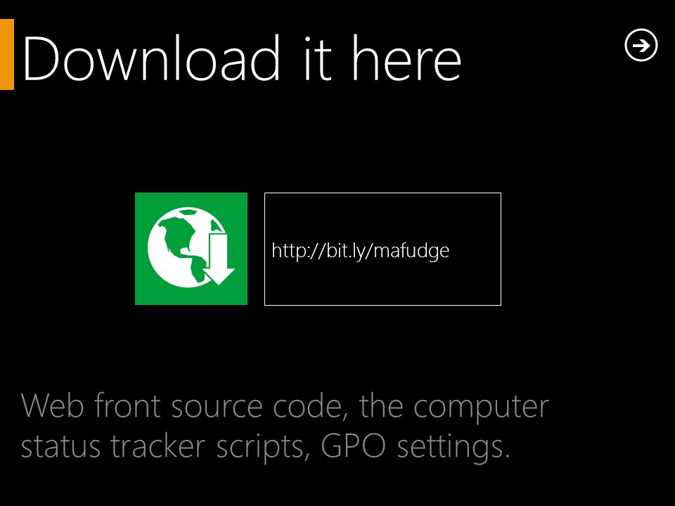 Download it here Web front source code, the computer status tracker scripts, GPO settings.