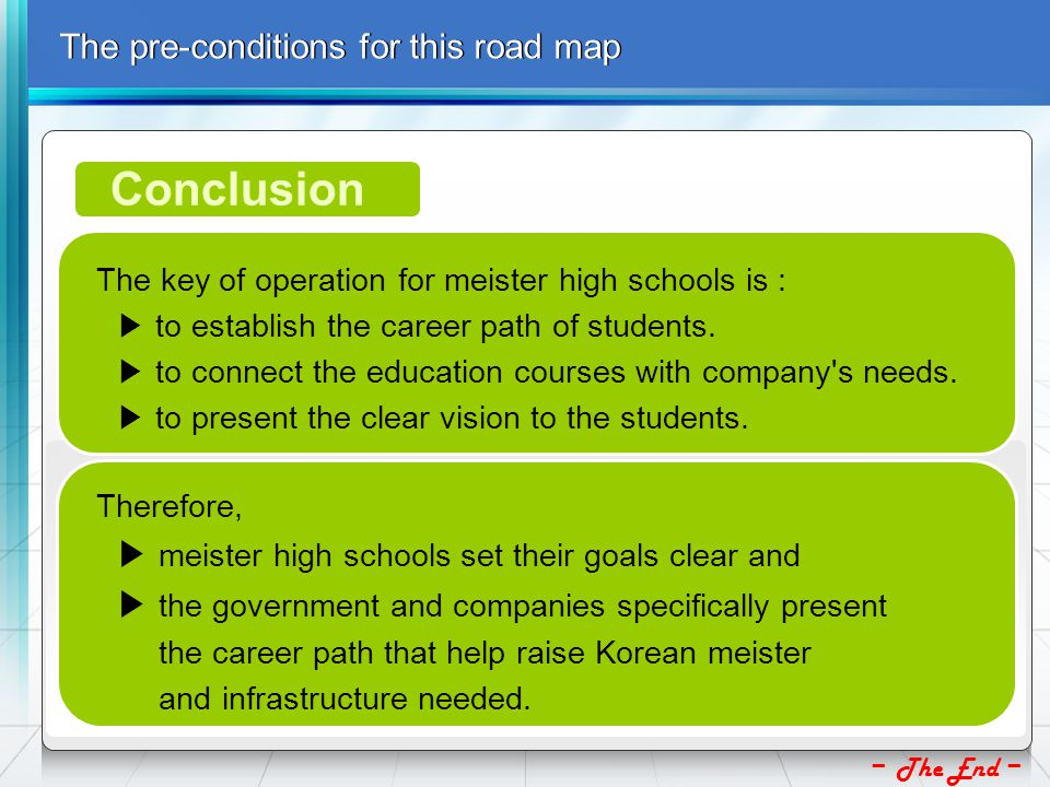The pre-conditions for this road map The key of operation for meister high schools is : ▶ to establish the career path of students.
