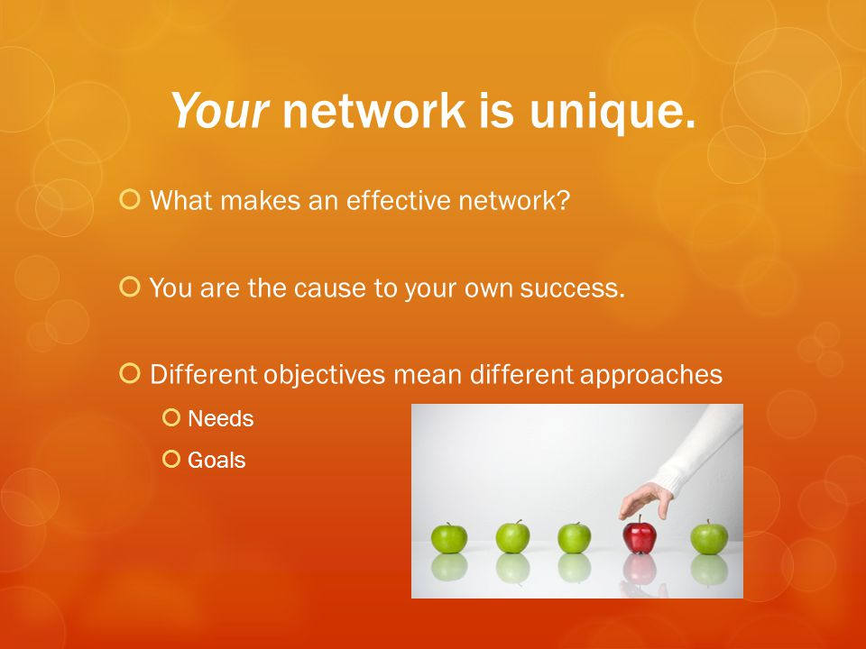 Your network is unique.  What makes an effective network.