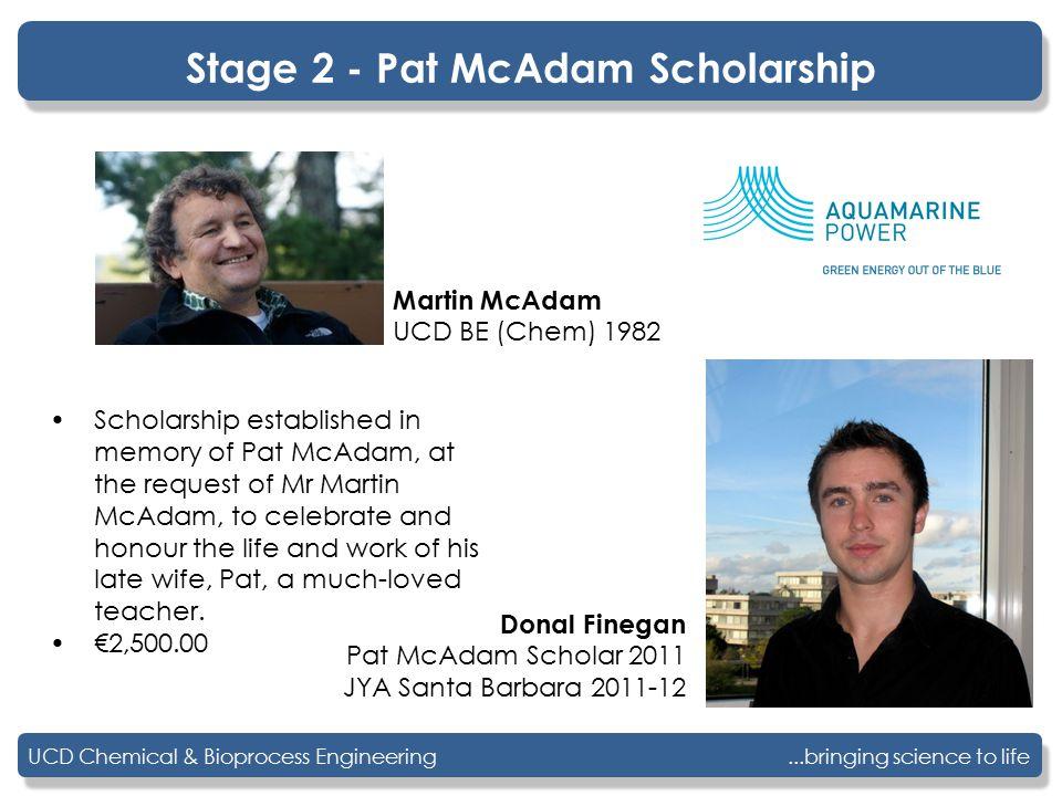 ...bringing science to lifeUCD Chemical & Bioprocess Engineering Stage 2 - Pat McAdam Scholarship Martin McAdam UCD BE (Chem) 1982 Scholarship establi