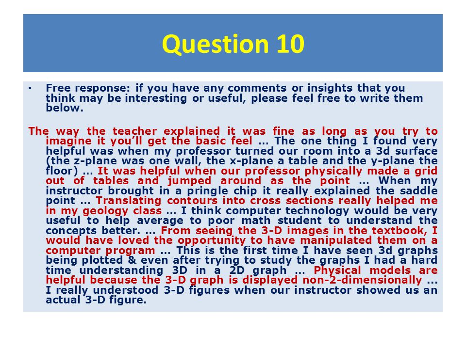 Question 10 Free response: if you have any comments or insights that you think may be interesting or useful, please feel free to write them below. The