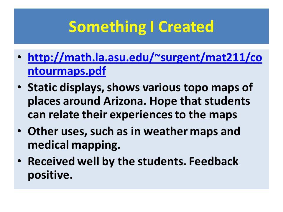 Something I Created http://math.la.asu.edu/~surgent/mat211/co ntourmaps.pdf http://math.la.asu.edu/~surgent/mat211/co ntourmaps.pdf Static displays, s