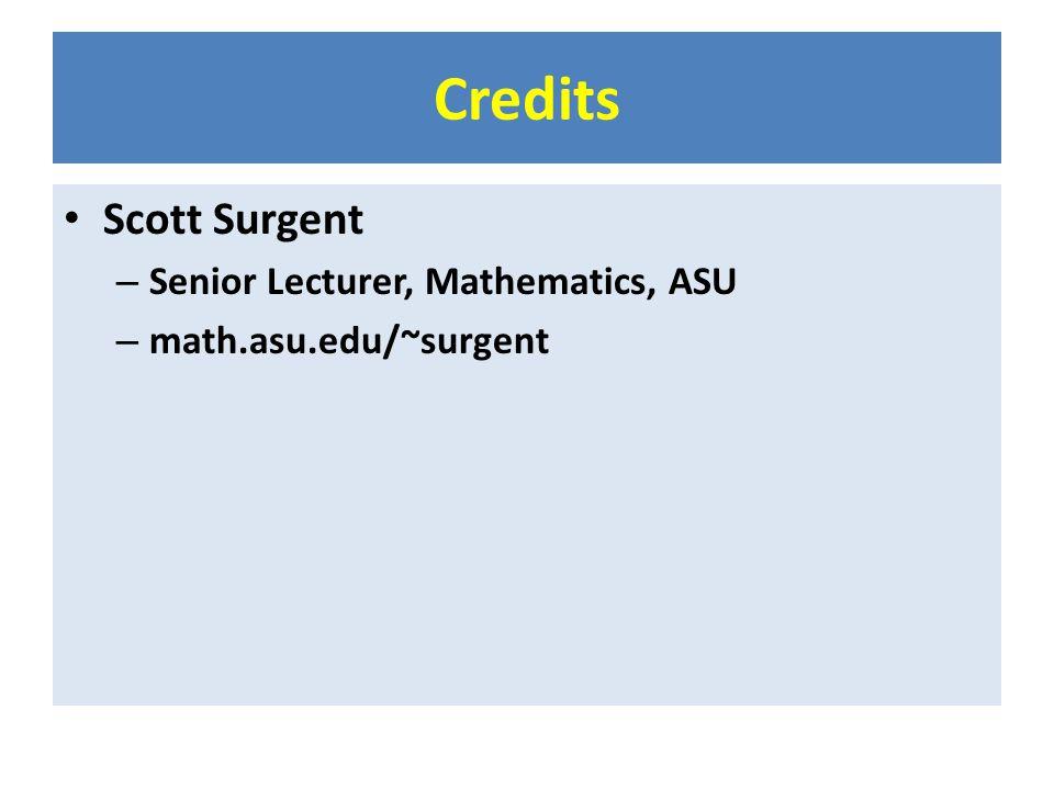 Credits Scott Surgent – Senior Lecturer, Mathematics, ASU – math.asu.edu/~surgent