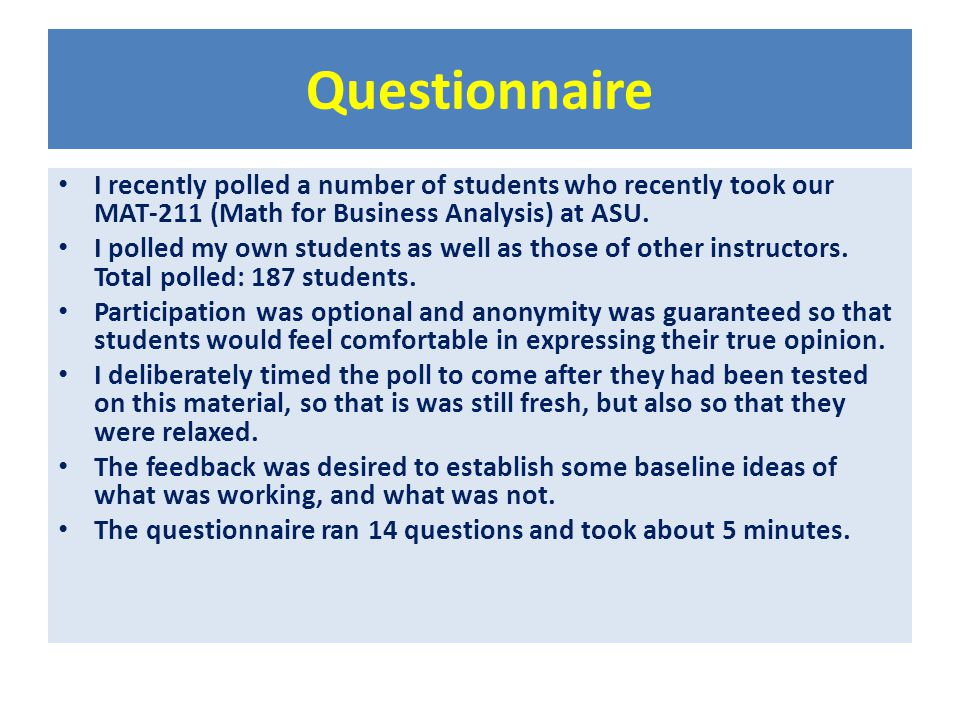 Questionnaire I recently polled a number of students who recently took our MAT-211 (Math for Business Analysis) at ASU. I polled my own students as we