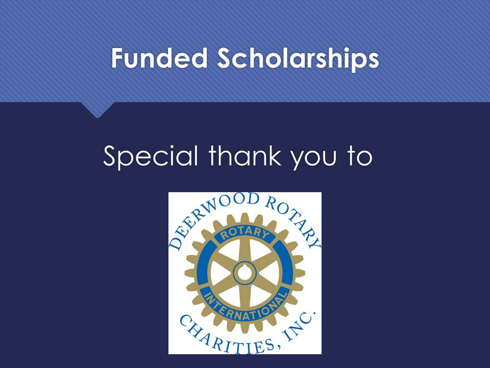 Funded Scholarships Special thank you to