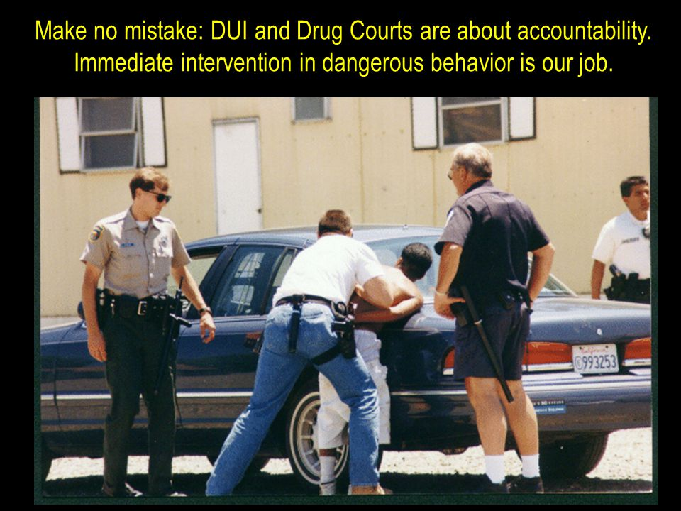 Make no mistake: DUI and Drug Courts are about accountability.