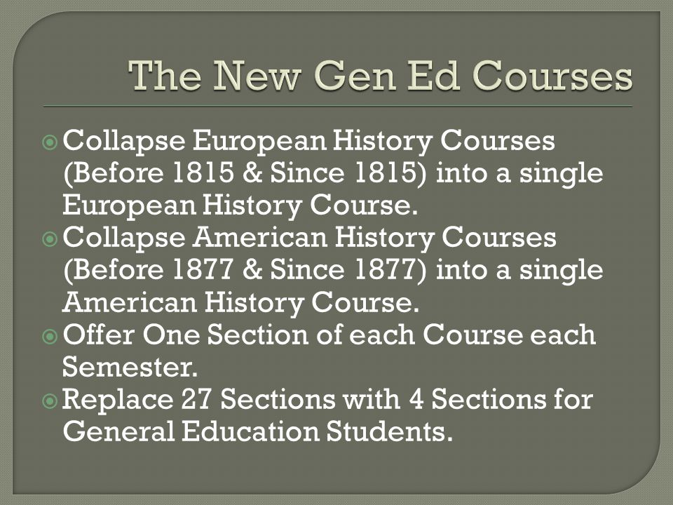  Collapse European History Courses (Before 1815 & Since 1815) into a single European History Course.
