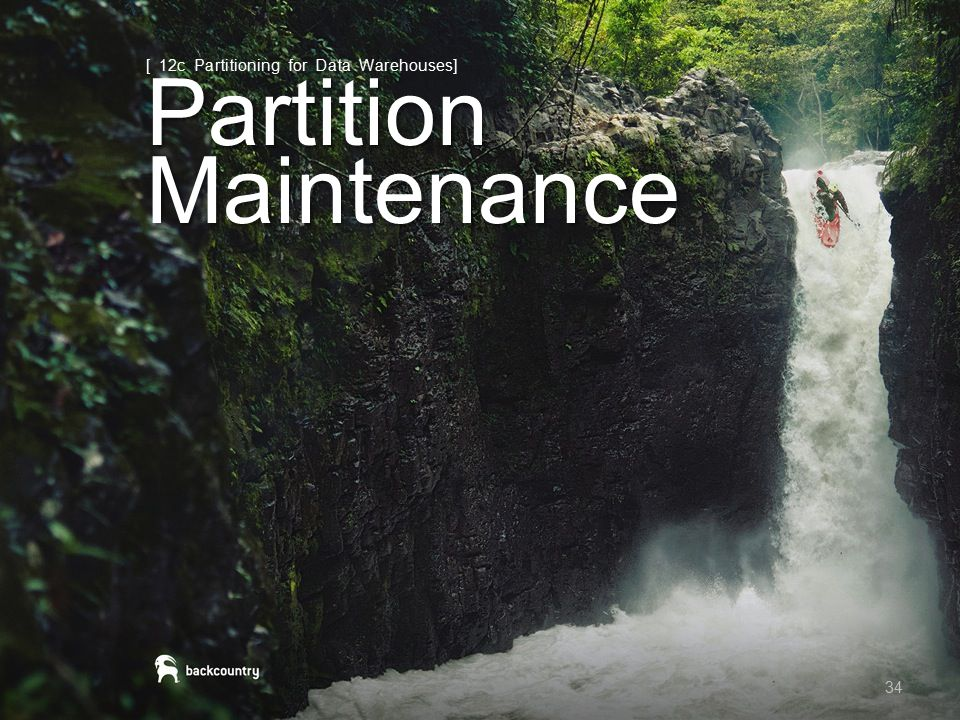 Partition Maintenance 34 [ 12c Partitioning for Data Warehouses]