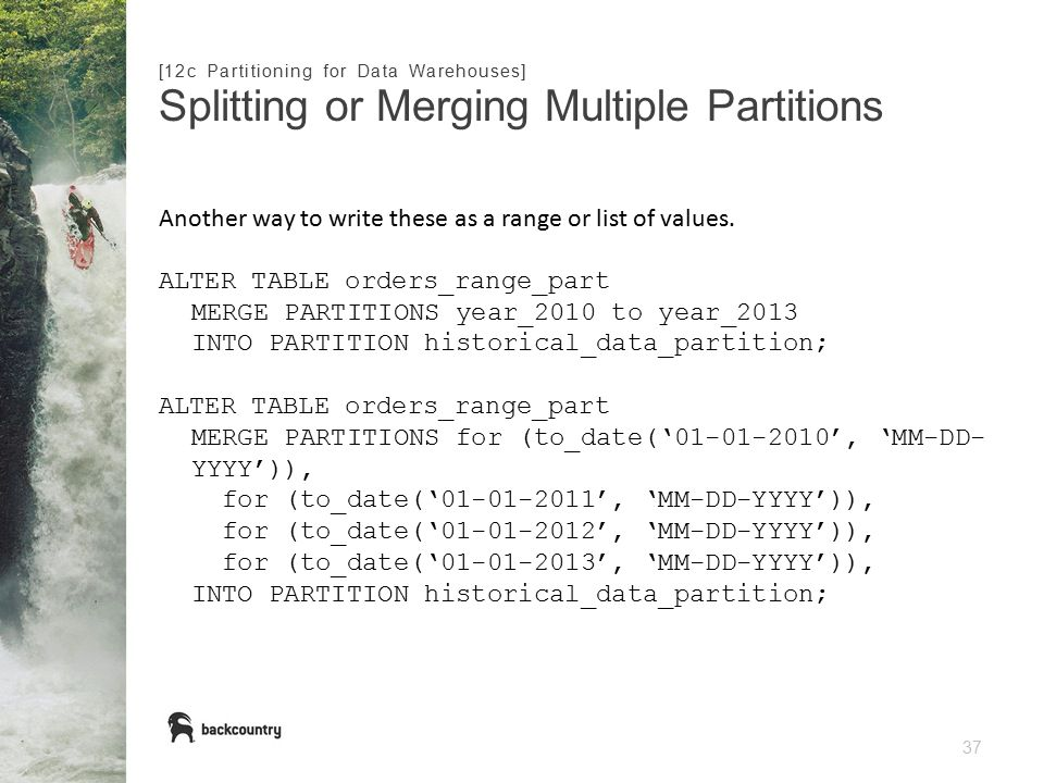 37 Splitting or Merging Multiple Partitions [12c Partitioning for Data Warehouses] Another way to write these as a range or list of values.