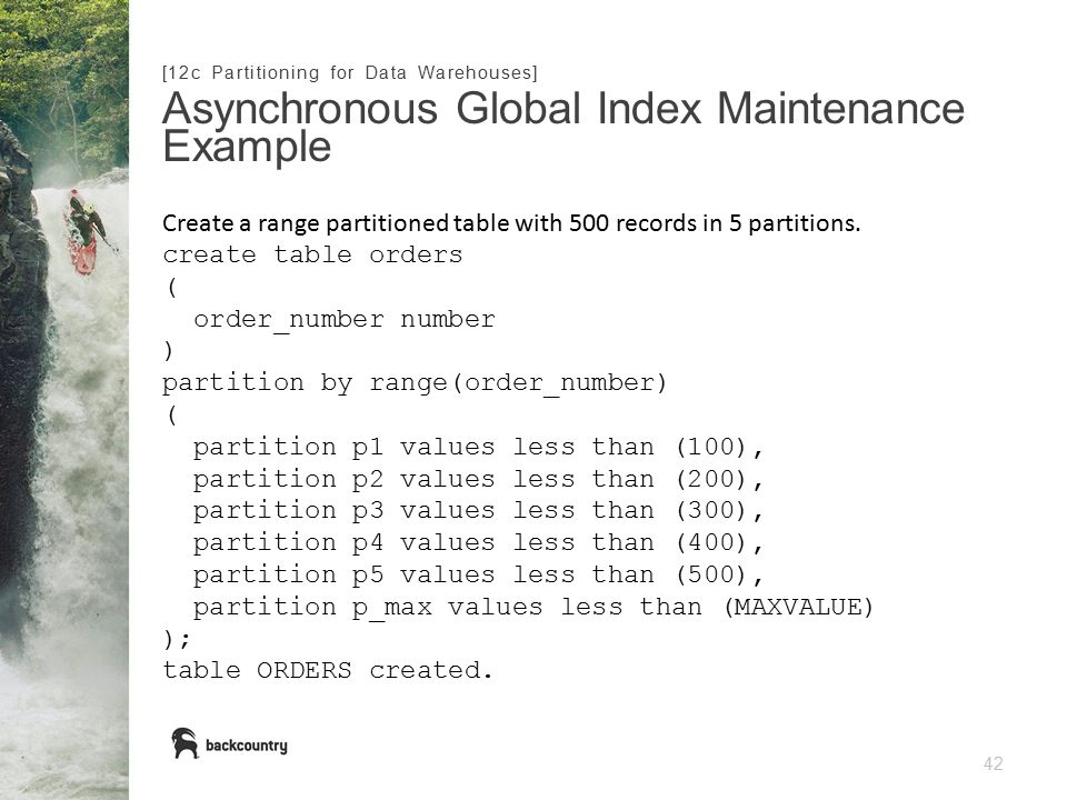 42 Asynchronous Global Index Maintenance Example [12c Partitioning for Data Warehouses] Create a range partitioned table with 500 records in 5 partitions.