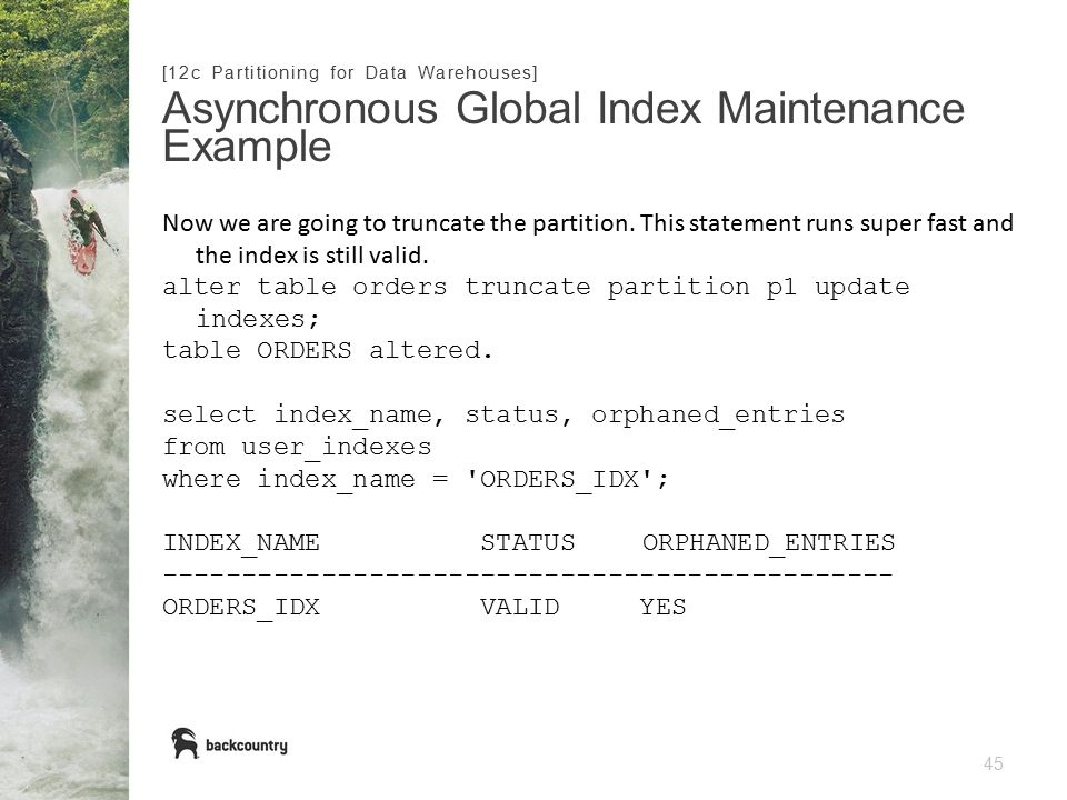 45 Asynchronous Global Index Maintenance Example [12c Partitioning for Data Warehouses] Now we are going to truncate the partition.