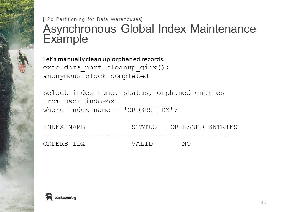 46 Asynchronous Global Index Maintenance Example [12c Partitioning for Data Warehouses] Let's manually clean up orphaned records.