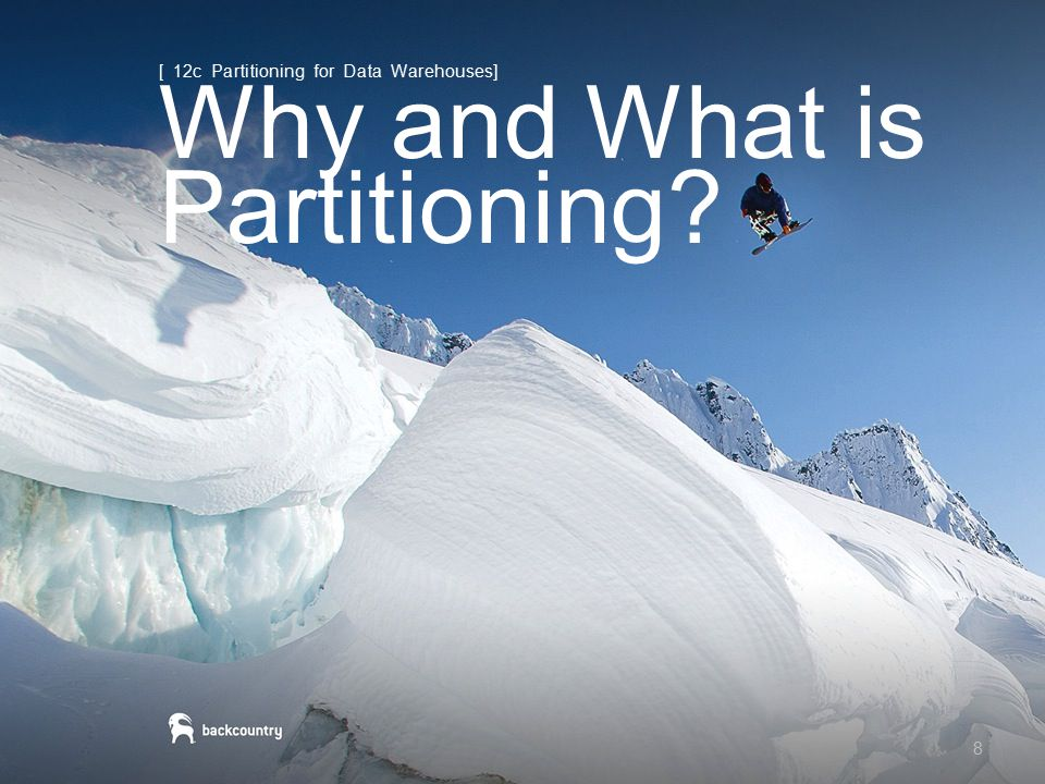 9 Partitioning Background [12c Partitioning for Data Warehouses] First introduced in Oracle 8i Enables large table to be split into smaller pieces to improve Performance Availability Manageability Queries use partition pruning to only read pertinent blocks