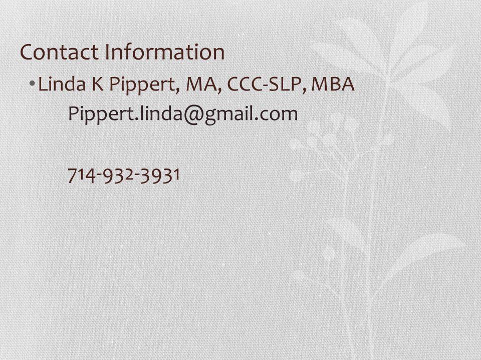 Contact Information Linda K Pippert, MA, CCC-SLP, MBA Pippert.linda@gmail.com 714-932-3931