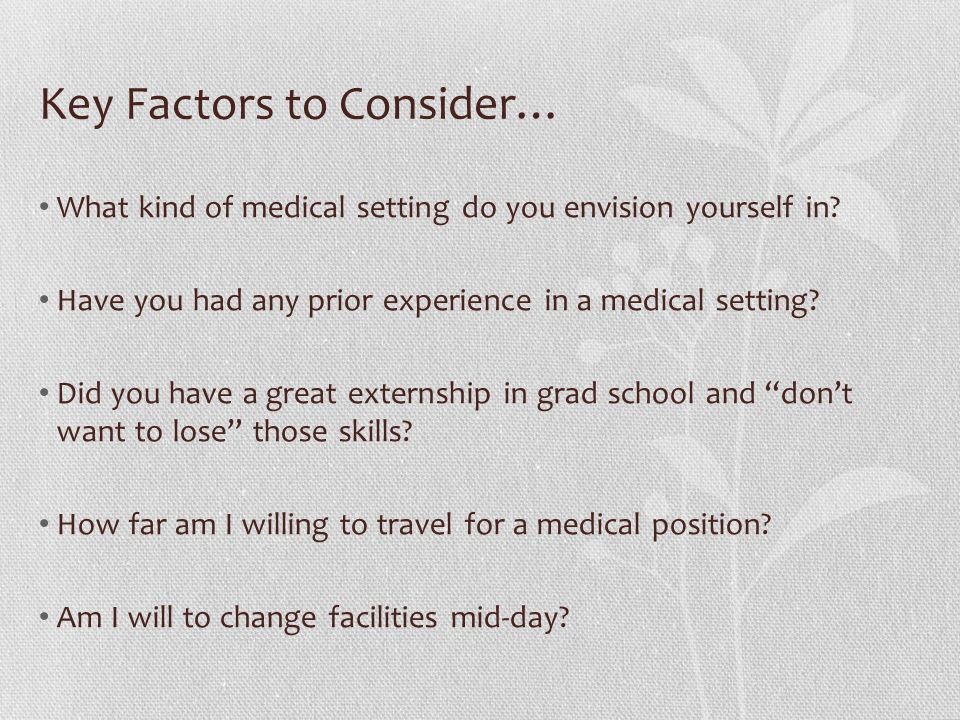 Key Factors to Consider… What kind of medical setting do you envision yourself in.