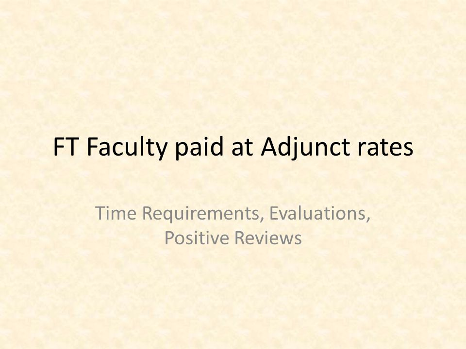 FT Faculty paid at Adjunct rates Time Requirements, Evaluations, Positive Reviews