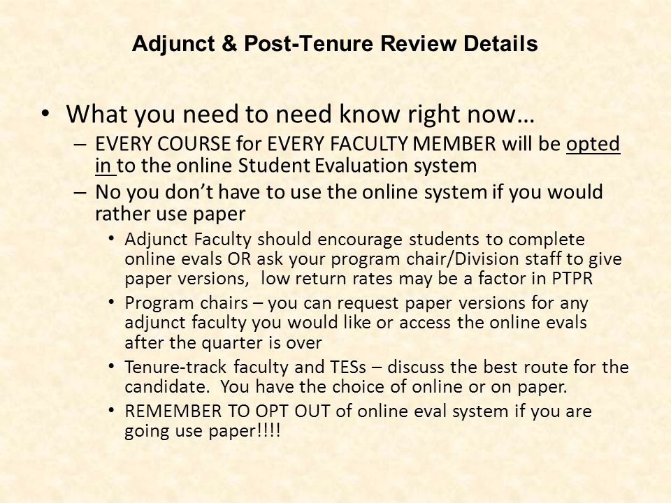 Adjunct & Post-Tenure Review Details What you need to need know right now… – EVERY COURSE for EVERY FACULTY MEMBER will be opted in to the online Stud