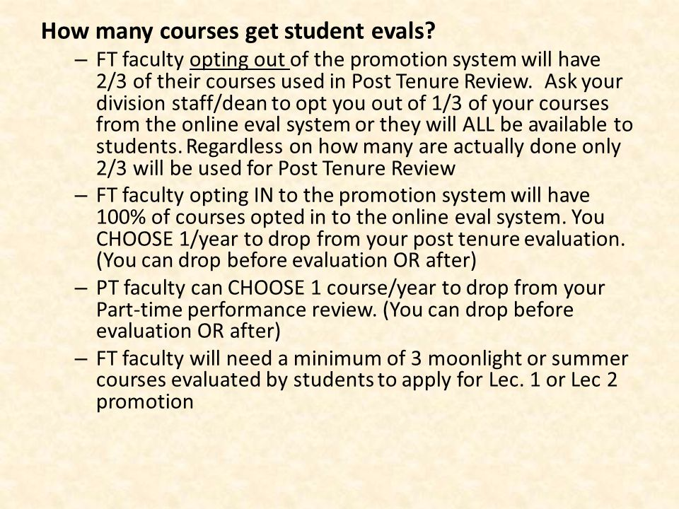 How many courses get student evals? – FT faculty opting out of the promotion system will have 2/3 of their courses used in Post Tenure Review. Ask you