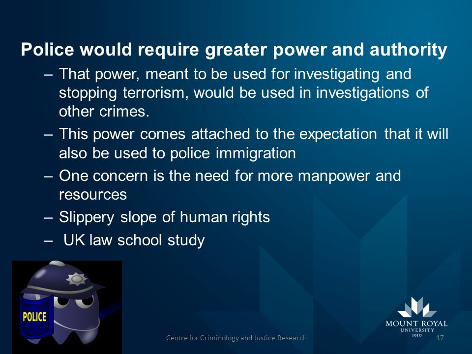 Police would require greater power and authority –T–That power, meant to be used for investigating and stopping terrorism, would be used in investigations of other crimes.