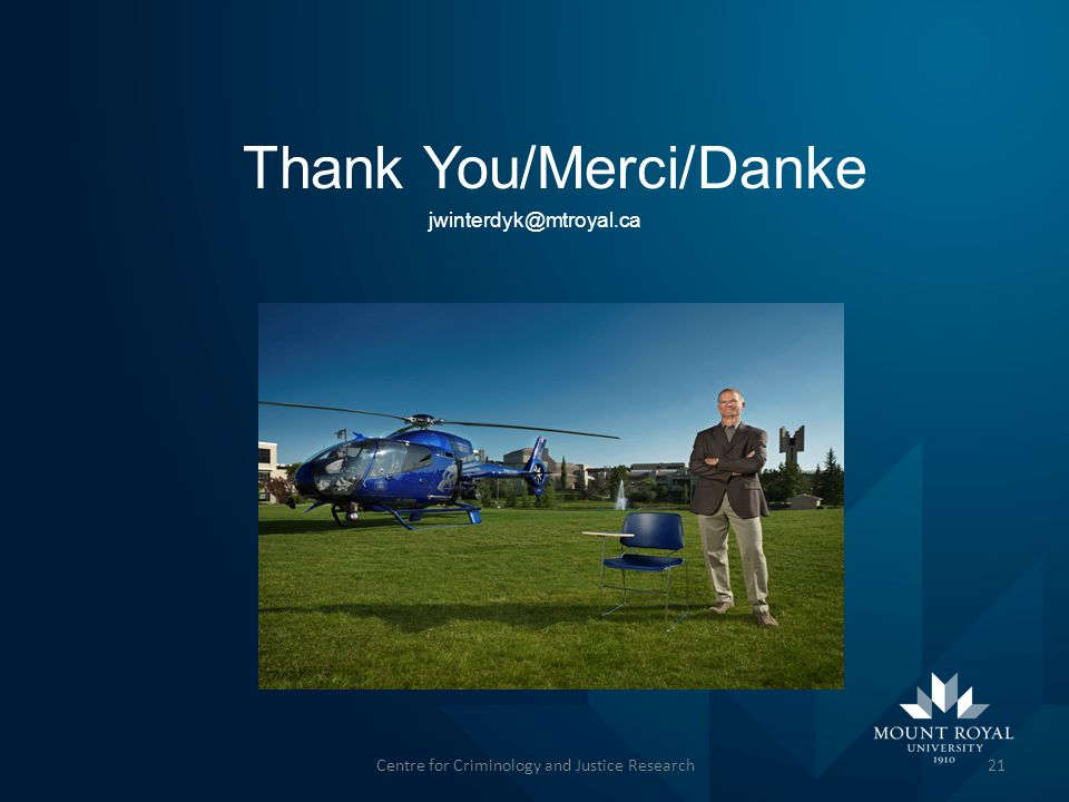 Thank You/Merci/Danke jwinterdyk@mtroyal.ca 21Centre for Criminology and Justice Research