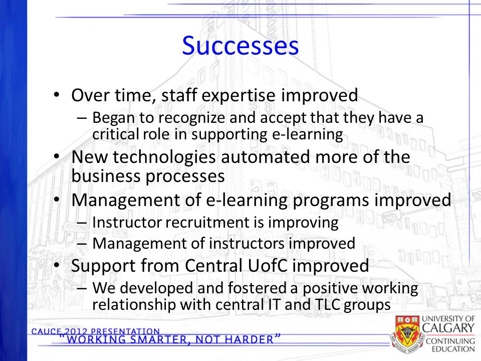 Successes Over time, staff expertise improved – Began to recognize and accept that they have a critical role in supporting e-learning New technologies