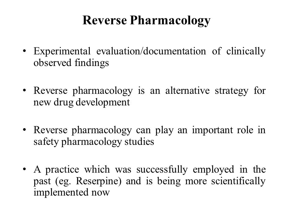 Reverse Pharmacology Experimental evaluation/documentation of clinically observed findings Reverse pharmacology is an alternative strategy for new dru