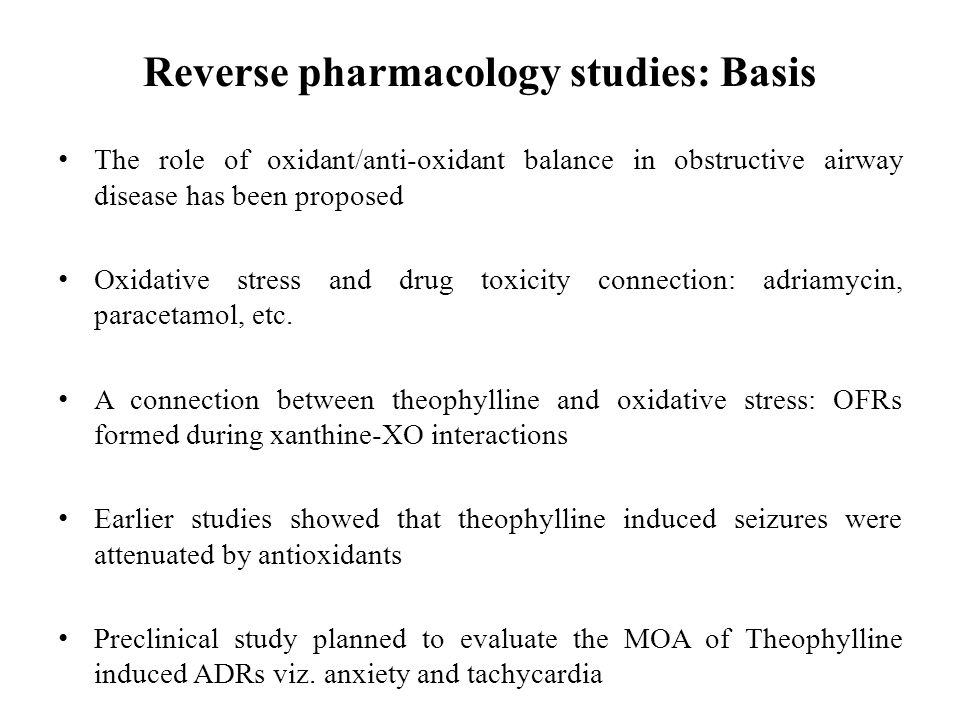 Reverse pharmacology studies: Basis The role of oxidant/anti-oxidant balance in obstructive airway disease has been proposed Oxidative stress and drug toxicity connection: adriamycin, paracetamol, etc.