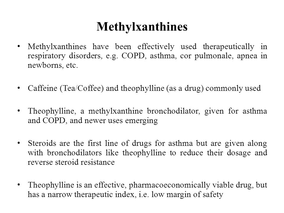 Methylxanthines Methylxanthines have been effectively used therapeutically in respiratory disorders, e.g.